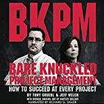Bare Knuckled Project Management: How to Succeed at Every Project | Jeff Welch,Tony Gruebl