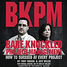 Bare Knuckled Project Management: How to Succeed at Every Project Audiobook by Jeff Welch, Tony Gruebl Narrated by Richard G. Sigler