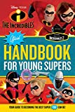 The Incredibles Official Handbook for Young Supers: Your Guide to Becoming the Best Super You Can Be
