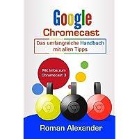 Google Chromecast: Das Umfangreiche Handbuch Mit Allen Tipps: Chromecast Einrichten, Verbinden Und Streaming (Smart Home System)