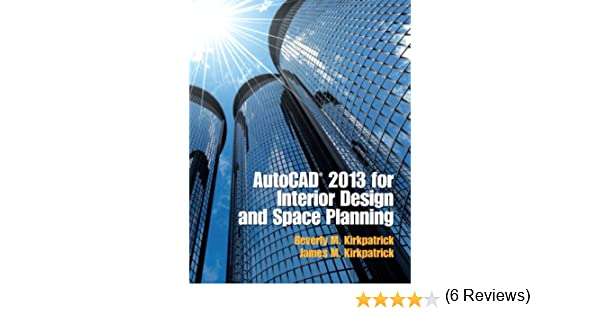 Amazon.com: AutoCAD 2013 for Interior Design and Space Planning  (9780132987684): Beverly M. Kirkpatrick, James M. Kirkpatrick: Books
