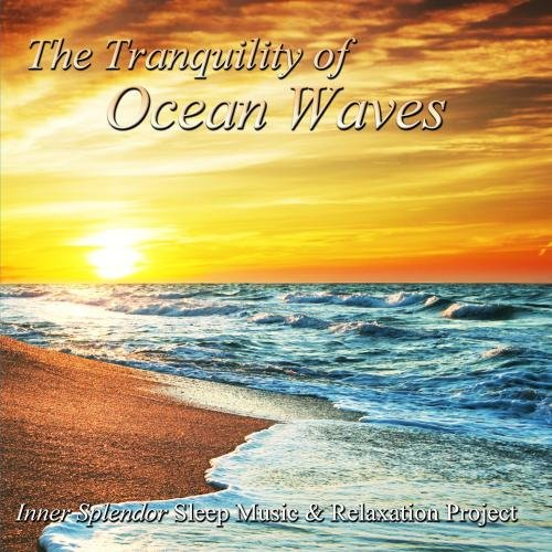 The Tranquility of Ocean Waves - Healing Sounds of Nature for Spa Relaxation, Meditation, Tai Chi, Yoga and Massage