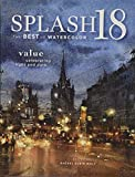 img - for Splash 18: Value - Celebrating Light and Dark (Splash: The Best of Watercolor) book / textbook / text book