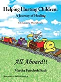Helping Hurting Children: a Journey of Healing, Martha Faircloth Bush, 1449785271