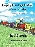 Helping Hurting Children: a Journey of Healing, Martha Faircloth Bush, 1449785271