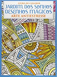 Jardim dos Sonhos - Desenhos Mágicos: Livro de Colorir - Arte Antiestresse
