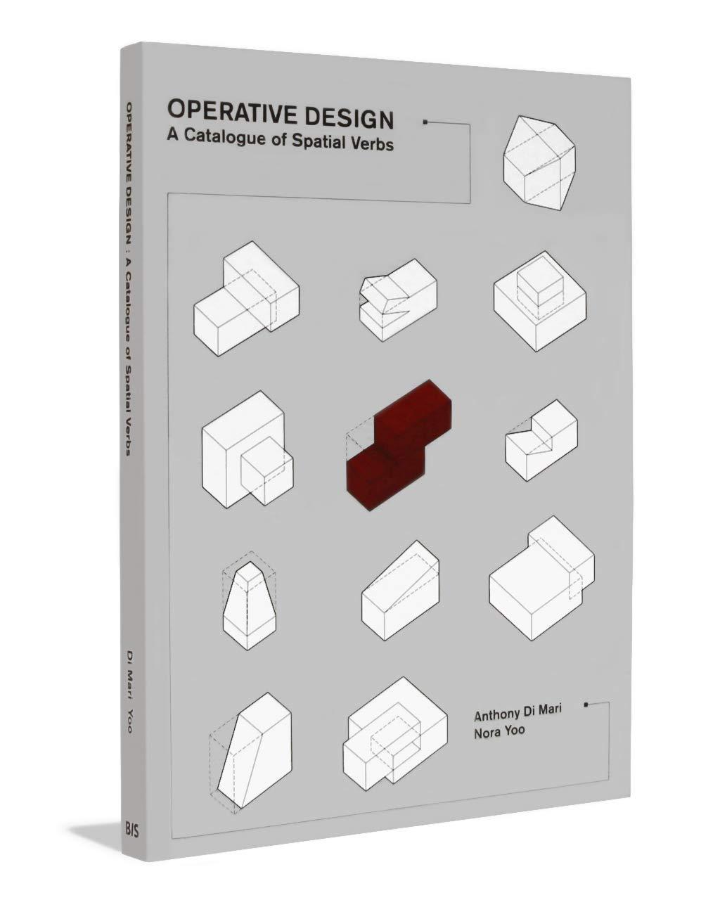 Operative Design A Catalog Of Spatial Verbs Di Mari Anthony 9789063692896 Amazon Com Books