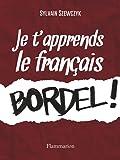 Je t'apprends le francais bordel !
