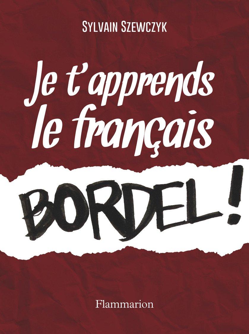 Je t'apprends le français bordel!