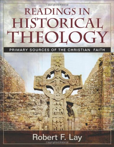 Readings In Historical Theology Primary Sources Of The Christian