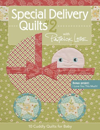Special Delivery Quilts #2 with Patrick Lose: 10 Cuddly Quilts for ()
