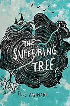 The Suffering Tree Hardcover – June 13, 2017 by Elle Cosimano