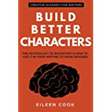 Build Better Characters: The psychology of backstory & how to use it in your writing to hook readers (Creative Academy Guides