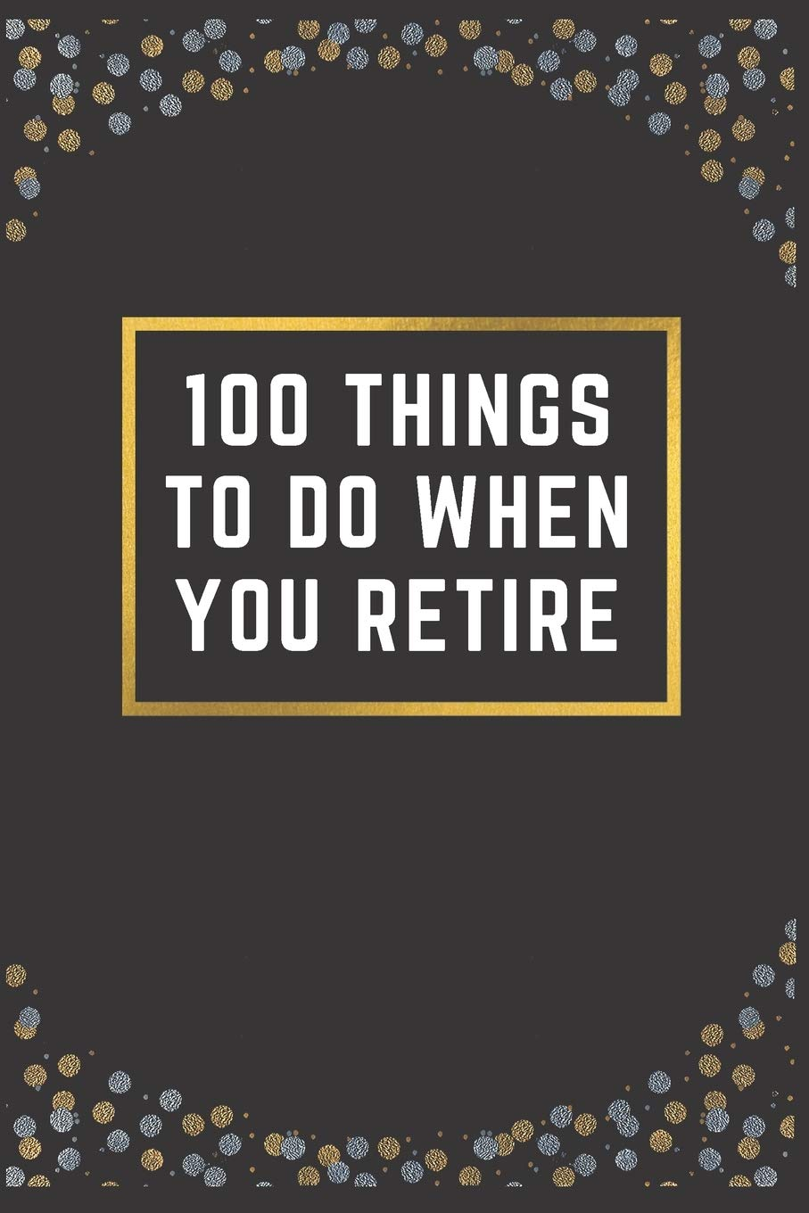 20 THINGS TO DO WHEN YOU RETIRE A Bucket List Book For Seniors ...