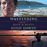 Wayfinding Part 1: Rats and Rafts | Hugh Howey