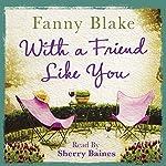 With a Friend Like You | Fanny Blake