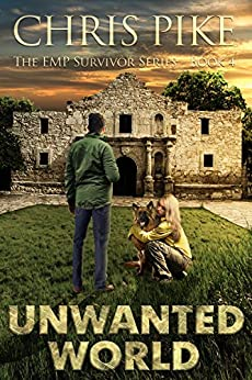 Unwanted World: A Post Apocalyptic/Dystopian Survival Fiction Series (The EMP Survivor Series Book 4) (The EMP Survivor Series (5 Book Series)) by [Pike, Chris]