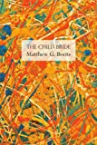 The Child Bride, Matthew G. Boots, 1425967078