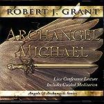 Archangel Michael: Live Conference Lecture | Robert J. Grant