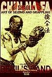Shaolin Chin Na Fa: Art of Seizing and Grappling, Liu Jin Sheng and Andrew Timofeevich, 1440474249
