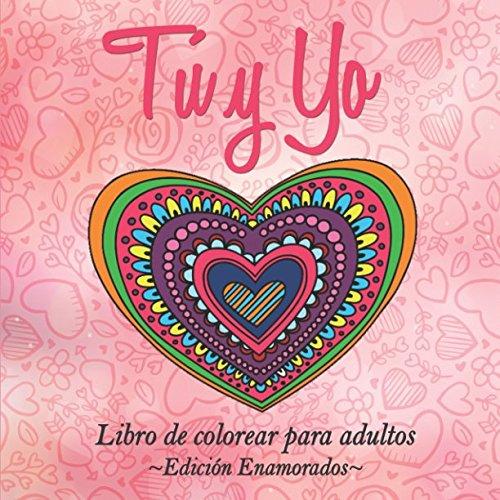 Libro de colorear para adultos (Edición Enamorados): Tú y Yo (Libros colorear adultos) Tapa blanda – 25 ene 2017 Una Vida de Color Independently published 1520458029