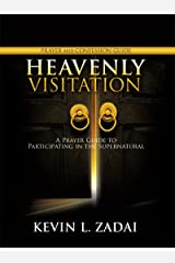 HEAVENLY VISITATION PRAYER AND CONFESSION GUIDE: A Prayer Guide to Participating in the Supernatural Kindle Edition