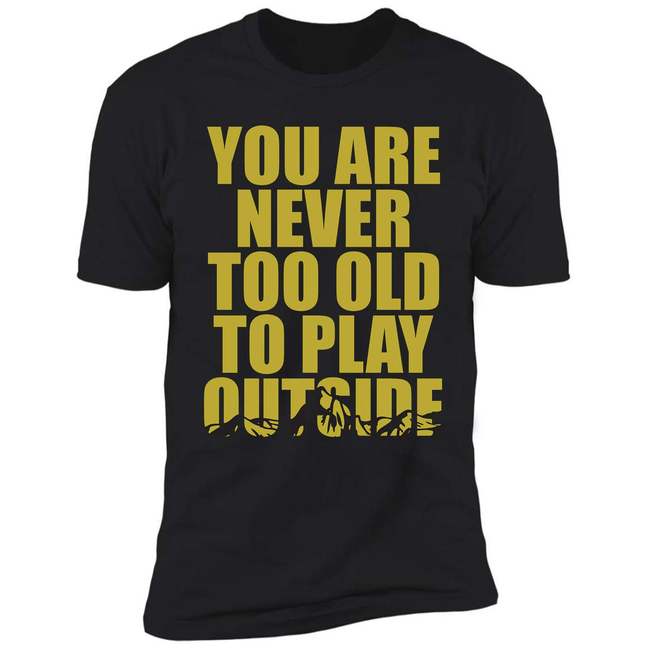 Camping Outside You Are Never Too Old To Play Outside Ted Tshirt