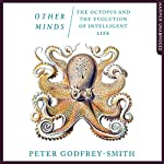 Other Minds: The Octopus and The Evolution of Intelligent Life | Peter Godfrey-Smith