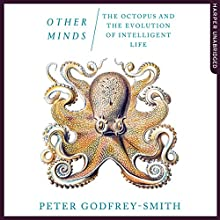 Other Minds: The Octopus and The Evolution of Intelligent Life Audiobook by Peter Godfrey-Smith Narrated by Peter Noble