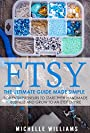 Etsy: The Ultimate Guide Made Simple for Entrepreneurs to Start Their Handmade Business and Grow To an Etsy Empire (Etsy, Etsy For Beginners, Etsy Business For Beginners, Etsy Beginners Guide)