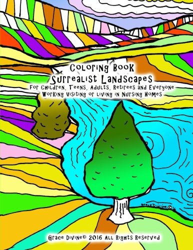 Coloring Book Surrealist Landscapes for Children, Teens, Adults, Retirees and Everyone Working Visiting or living in Nursing Homes