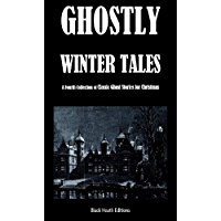Ghostly Winter Tales: A Fourth Collection of Classic Ghost Stories for Christmas (Black Heath Gothic, Sensation and Supernatural)