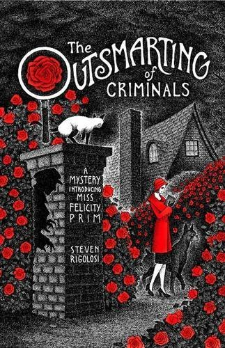 The Outsmarting of Criminals: A Mystery Introducing Miss Felicity Prim by Steven Rigolosi (2014-03-31)