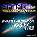 Star Talk Radio: What's Exploration Worth Radio/TV Program by Neil deGrasse Tyson Narrated by Neil deGrasse Tyson