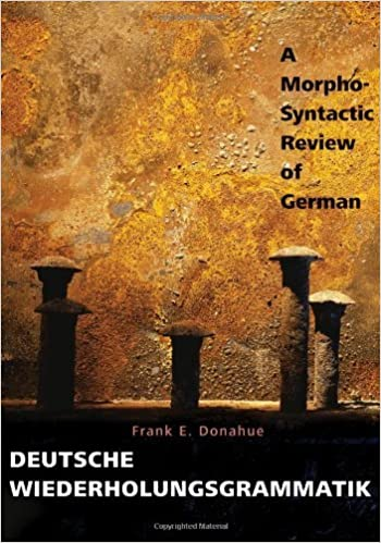 Book Deutsche Wiederholungsgrammatik: A Morpho-Syntactic Review of German by Frank E. Donahue (2008-06-28)