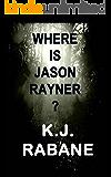 Where is Jason Rayner?: A Dark Psychological Thriller (Richie Stevens Investigates Book 2)