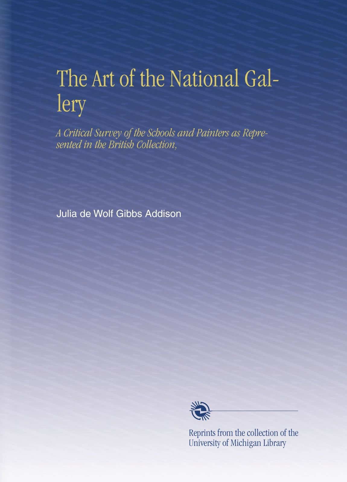 Download The Art of the National Gallery: A Critical Survey of the Schools and Painters as Represented in the British Collection, PDF