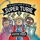 The Adventures of Team Super Tubie