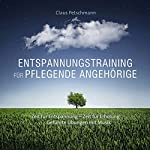 Entspannungstraining für pflegende Angehörige: Zeit für Entspannung - Zeit für Erholung | Claus Petschmann