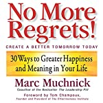 No More Regrets: 30 Ways to Greater Happiness and Meaning In Your Life | Marc Muchnick
