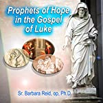 Prophets of Hope in the Gospel of Luke   Barbara Reid