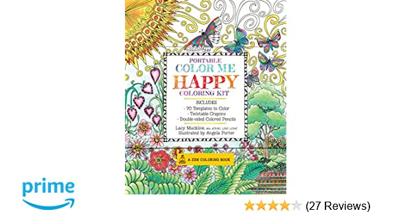 Portable Color Me Happy Coloring Kit Includes Book Colored Pencils And Twistable Crayons A Zen Lacy Mucklow Angela Porter