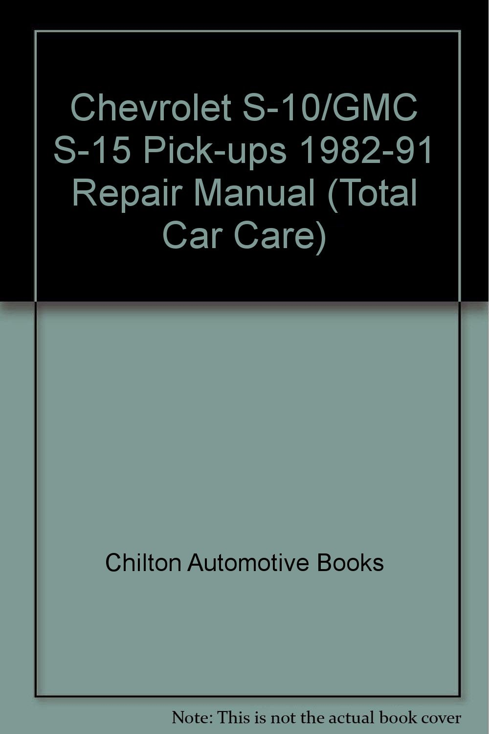 Chilton's Chevrolet Chevy S10/GMC S15 Pickups 1982-91 Repair Manual:  Chilton Automotive Books: 9780801981418: Amazon.com: Books