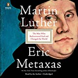 Martin Luther: The Man Who Rediscovered God and