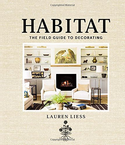 Habitat: The Field Guide to Decorating [Lauren Liess] (Tapa Dura)