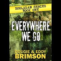 Everywhere We Go: Hooligan Series - Book One (English Edition)