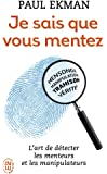Je sais que vous mentez ! : L'art de détecter ceux qui vous trompent