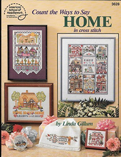 Count The Ways To Say Home In Cross Stitch. (No. 3628). by Linda. Gillum (1993-05-03)