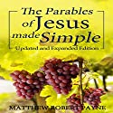 The Parables of Jesus Made Simple: Updated and Expanded Edition Audiobook by Matthew Robert Payne Narrated by Steven A. Gannett