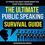 The Ultimate Public Speaking Survival Guide: 37 Things You Must Know When You Start Public Speaking | Ramakrishna Reddy